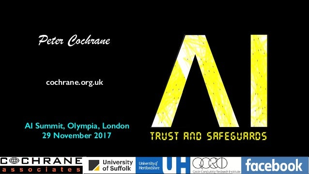 Trust and Safeguards Peter Cochrane AI Summit, Olympia, London 29 November 2017 cochrane.org.uk