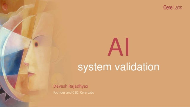 AI system validation Devesh Rajadhyax Founder and CEO, Cere Labs
