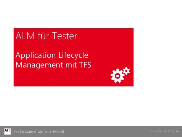 © AIT GmbH & Co. KGIhre Software effizienter entwickeltALM für TesterApplication LifecycleManagement mit TFS