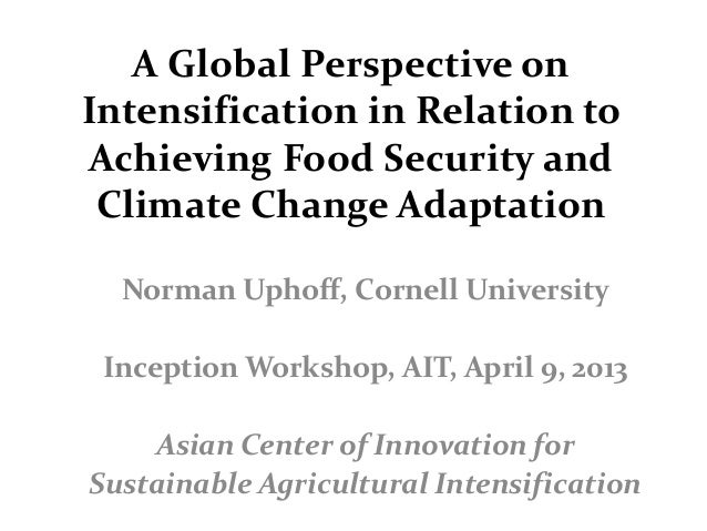 A Global Perspective on Intensification in Relation to Achieving Food Security and Climate Change Adaptation Norman Uphoff...