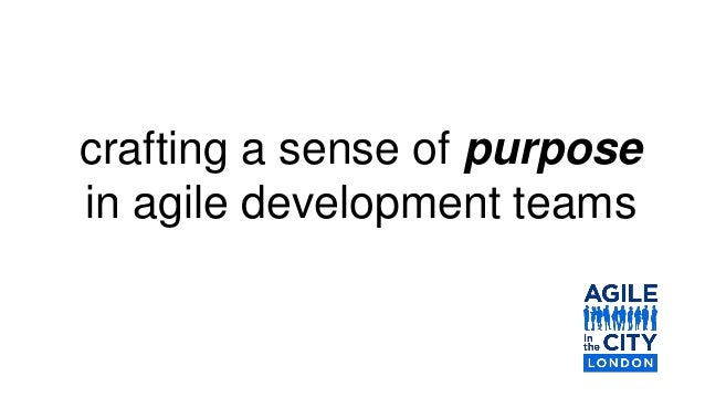 crafting a sense of purpose in agile development teams