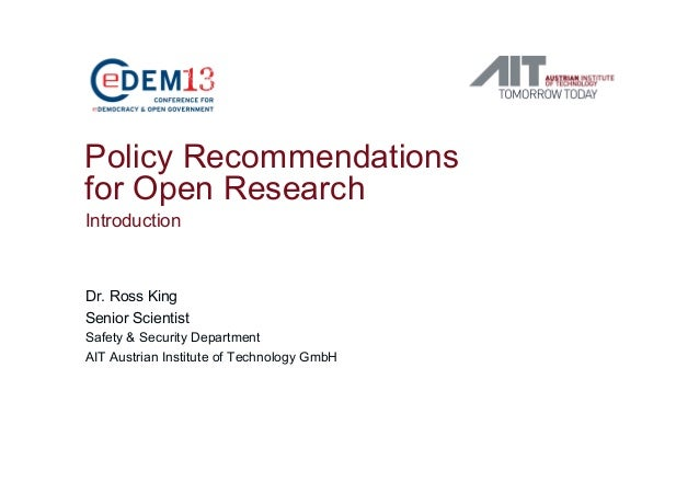 Policy Recommendationsfor Open ResearchIntroductionDr. Ross KingSenior ScientistSafety & Security DepartmentAIT Austrian I...