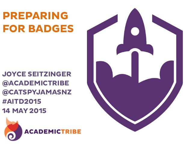 PREPARING FOR BADGES JOYCE SEITZINGER @ACADEMICTRIBE @CATSPYJAMASNZ #AITD2015 14 MAY 2015