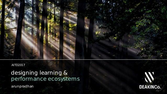 arunpradhan designing learning & performance ecosystems arunpradhan AITD2017