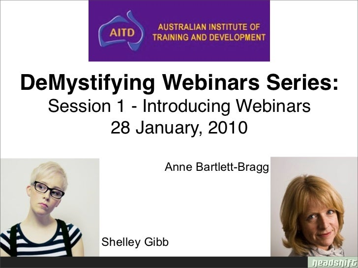 DeMystifying Webinars Series:   Session 1 - Introducing Webinars          28 January, 2010                     Anne Bartle...