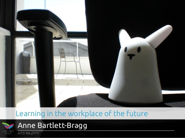 ripple effect group AITD May2015 Anne Bartlett-Bragg Learning in the workplace of the future