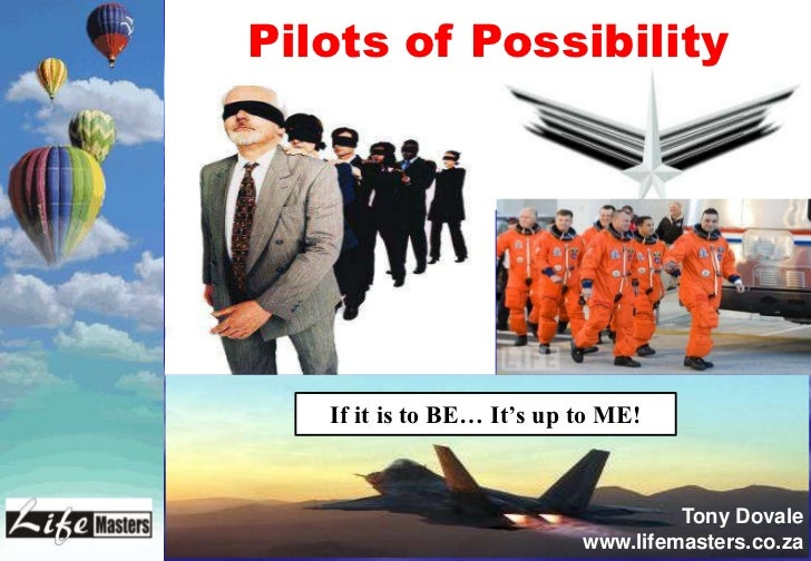 Pilots of Possibility   If it is to BE… It's up to ME!                                    Tony Dovale                     ...