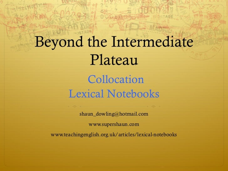 Beyond the Intermediate        Plateau            Collocation         Lexical Notebooks              shaun_dowling@hotmail...