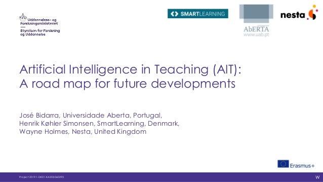 Artificial Intelligence in Teaching (AIT): A road map for future developments José Bidarra, Universidade Aberta, Portugal,...