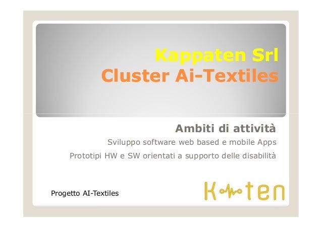 KappatenKappaten SrlSrl ClusterCluster AiAi--TextilesTextiles Ambiti di attività Sviluppo software web based e mobile Apps...