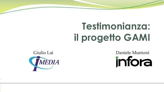 Testimonianza: il progetto GAMI Giulio Lai Daniele Muntoni