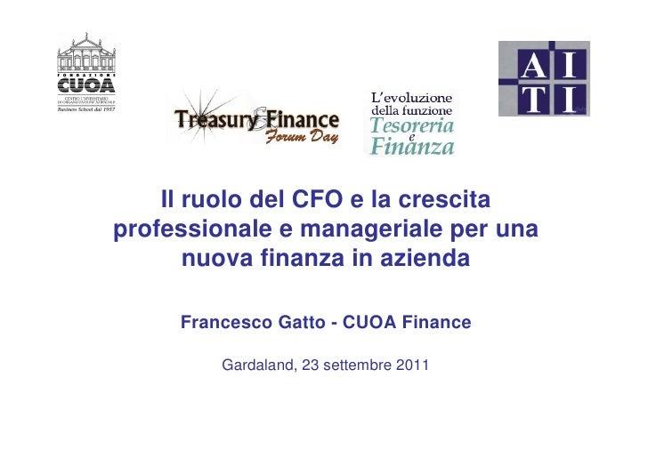 Il ruolo del CFO e la crescitaprofessionale e manageriale per una       nuova finanza in azienda     Francesco Gatto - CUO...