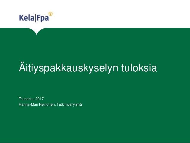 Äitiyspakkauskyselyn tuloksia Toukokuu 2017 Hanna-Mari Heinonen, Tutkimusryhmä