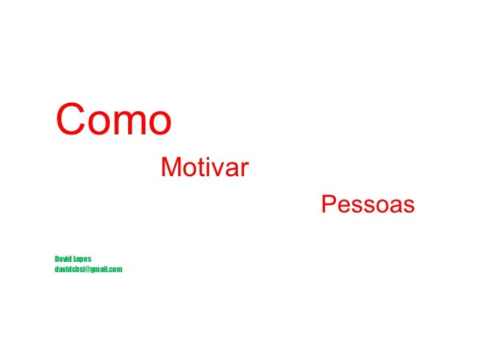 Como                      Motivar                                PessoasDavid Lopesdavidcbsi@gmail.com