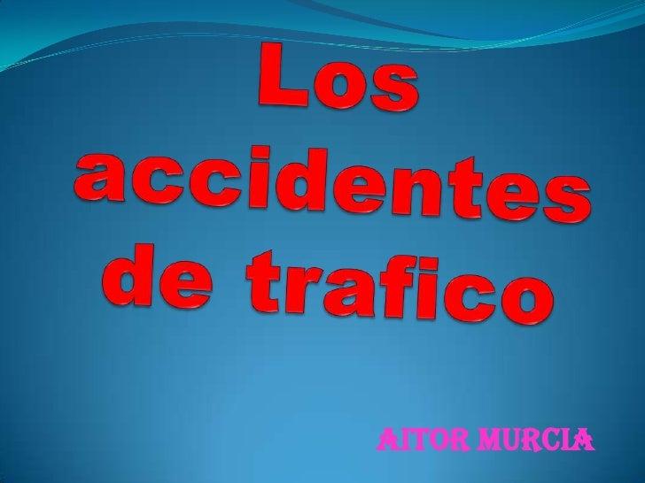 Los accidentes de trafico <br />Aitor murcia<br />