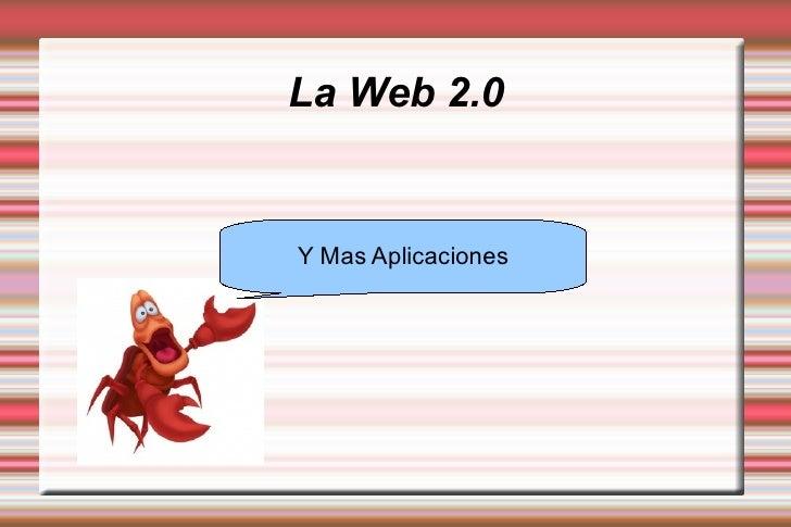 La Web 2.0 Y Mas Aplicaciones