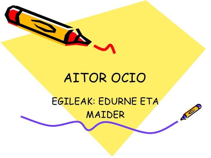 AITOR OCIO EGILEAK: EDURNE ETA MAIDER