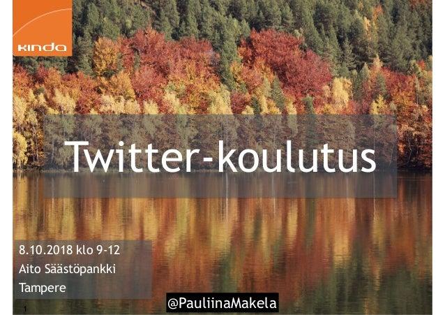 @PauliinaMakela!1 Twitter-koulutus 8.10.2018 klo 9-12 Aito Säästöpankki Tampere