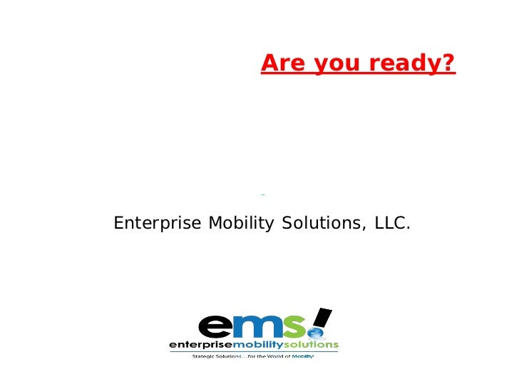 Preparing Your Business for aMobile Future…Are you ready?             Presented by:           Jason M. Ashton   Enterprise...