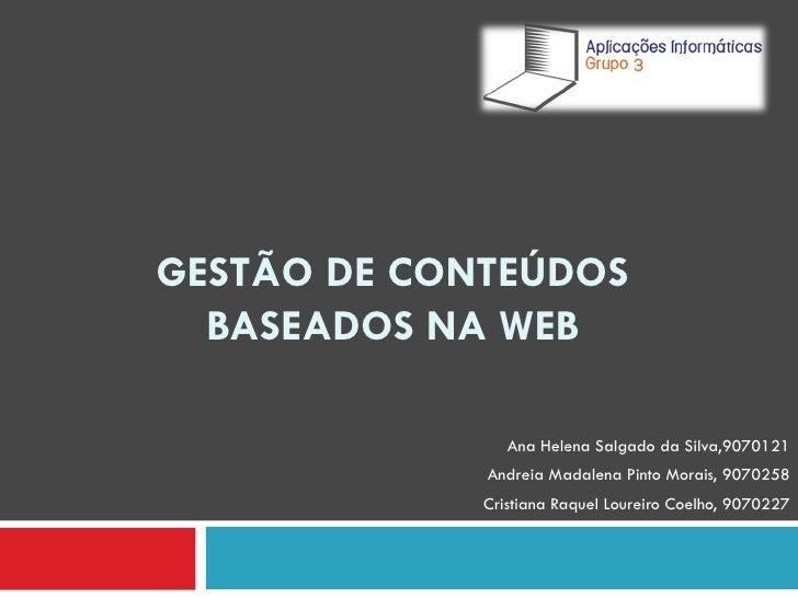 GESTÃO DE CONTEÚDOS BASEADOS NA WEB Ana Helena Salgado da Silva,9070121 Andreia Madalena Pinto Morais, 9070258 Cristiana R...