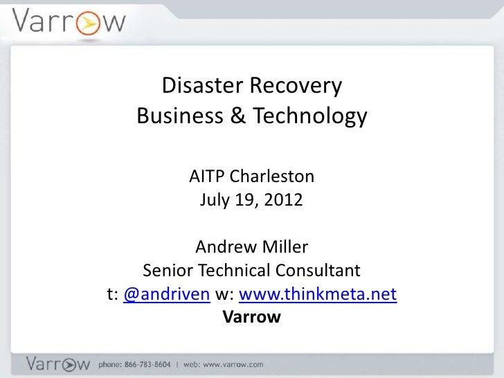 Disaster Recovery   Business & Technology         AITP Charleston          July 19, 2012           Andrew Miller    Senior...
