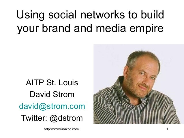 http://strominator.com 1 Using social networks to build your brand and media empire AITP St. Louis David Strom david@strom...