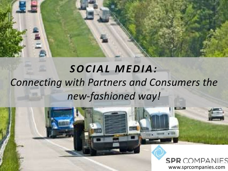 SOCIAL MEDIA:Connecting with Partners and Consumers the new-fashioned way! <br />           www.sprcompanies.com<br />