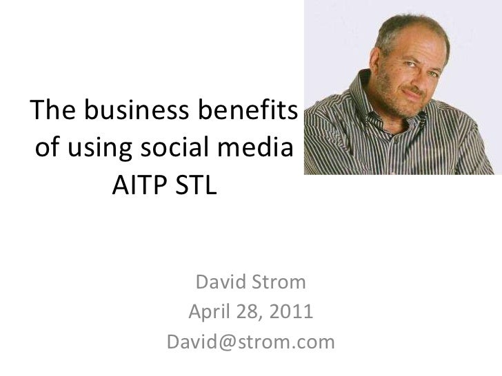 The business benefits of using social media AITP STL David Strom April 28, 2011 [email_address]