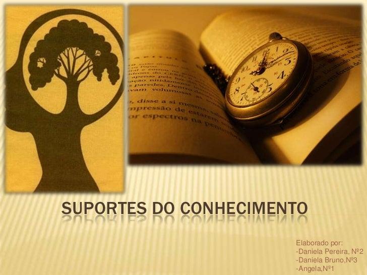 SUPORTES DO CONHECIMENTO                      Elaborado por:                      -Daniela Pereira, Nº2                   ...