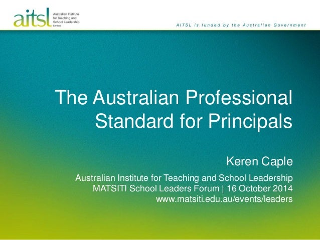 The Australian Professional  Standard for Principals  Keren Caple  Australian Institute for Teaching and School Leadership...