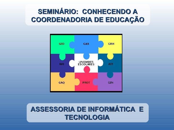 SEMINÁRIO: CONHECENDO ACOORDENADORIA DE EDUCAÇÃOASSESSORIA DE INFORMÁTICA E       TECNOLOGIA