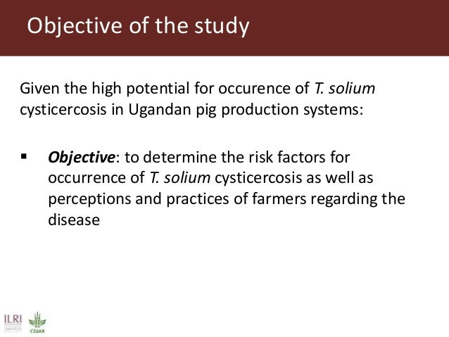 Objective of the study Given the high potential for occurence of T. solium cysticercosis in Ugandan pig production systems...
