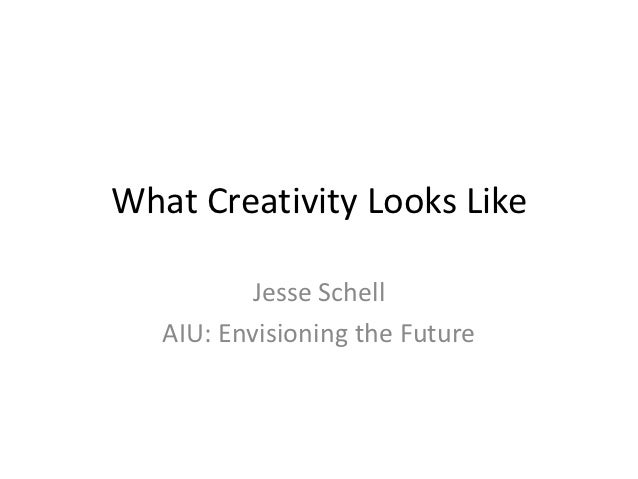 What Creativity Looks Like          Jesse Schell   AIU: Envisioning the Future