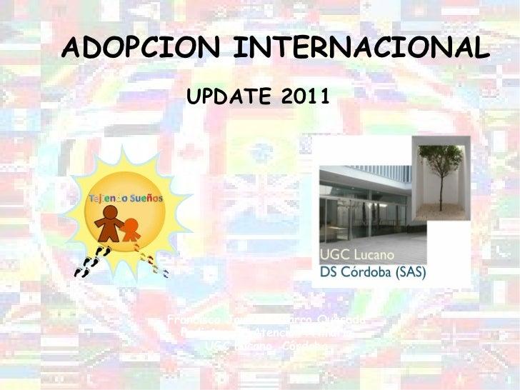 ADOPCION INTERNACIONAL UPDATE 2011 Francisco Javier Navarro Quesada Pediatra de Atención Primaria UGC Lucano. Córdoba