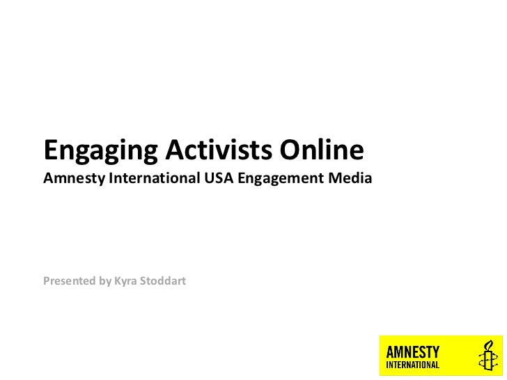 Engaging Activists OnlineAmnesty International USA Engagement MediaPresented by Kyra Stoddart