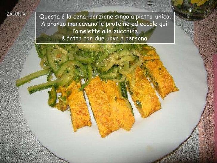 """Questa è la cena, porzione singola piatto-unico.A pranzo mancavano le proteine ed eccole qui:            l""""omelette alle z..."""