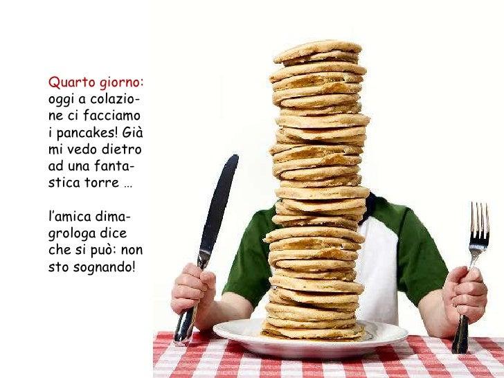 """Quarto giorno:oggi a colazio-ne ci facciamoi pancakes! Giàmi vedo dietroad una fanta-stica torre …l""""amica dima-grologa dic..."""