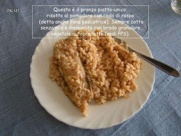 Questo è il pranzo piatto-unico:   risotto al pomodoro con coda di rospo(detta anche rana pescatrice). Sempre cotto senza ...