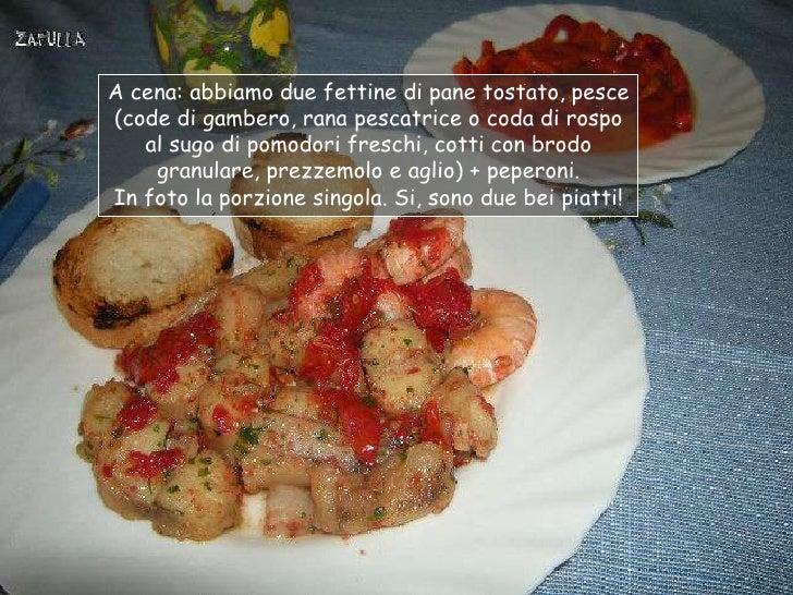 A cena: abbiamo due fettine di pane tostato, pesce(code di gambero, rana pescatrice o coda di rospo   al sugo di pomodori ...