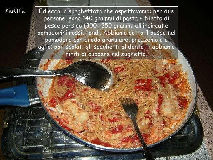 Ed ecco la spaghettata che aspettavamo: per due  persone, sono 140 grammi di pasta + filetto di   pesce persico (300 -350 ...