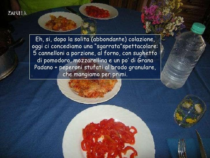 Nono giorno:Dopo la cena leggerissima della sera prima ci alziamo con buon appetito che, per la     verità, non ci manca m...