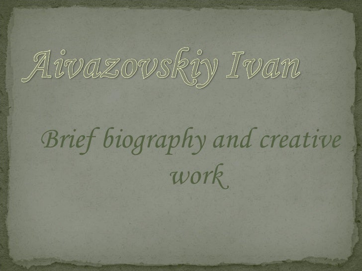 B rief biography  and creative work