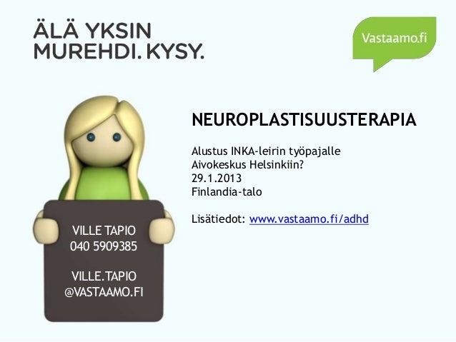 NEUROPLASTISUUSTERAPIA               Alustus INKA-leirin työpajalle               Aivokeskus Helsinkiin?               29....