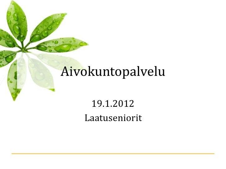 Aivokuntopalvelu    19.1.2012   Laatuseniorit