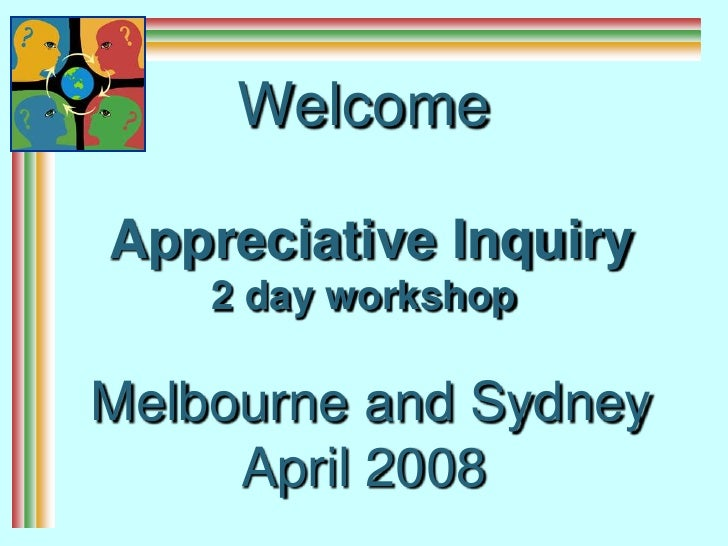 Welcome Appreciative Inquiry2 day workshop  Melbourne and Sydney April 2008<br />
