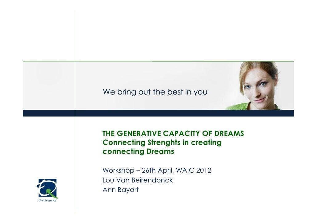 THE GENERATIVE CAPACITY OF DREAMSConnecting Strenghts in creatingconnecting DreamsWorkshop – 26th April, WAIC 2012Lou Van ...