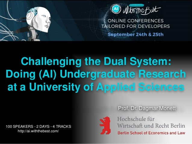 Challenging the Dual System: Doing (AI) Undergraduate Research at a University of Applied Sciences Prof. Dr. Dagmar Monett...