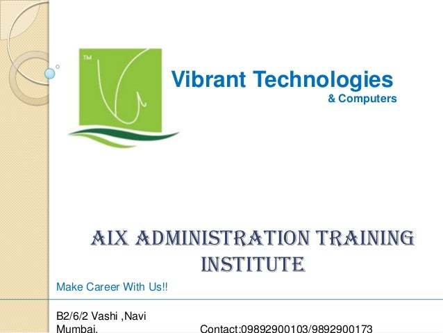 Vibrant Technologies & Computers  AIX Administration Training Institute Make Career With Us!! B2/6/2 Vashi ,Navi