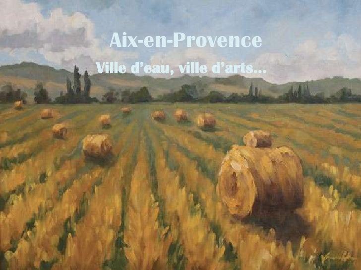 Aix-en-Provence<br />Ville d'eau, ville d'arts…<br />