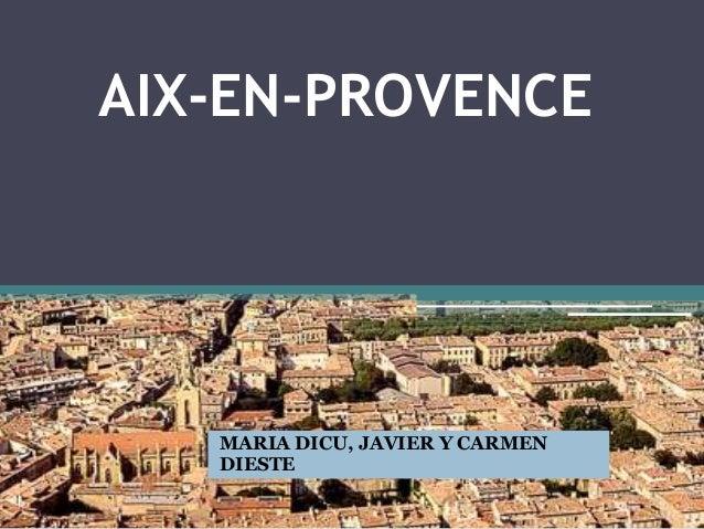 AIX-EN-PROVENCE MARIA DICU, JAVIER Y CARMEN DIESTE
